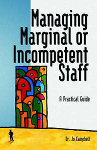 Managing Marginal or Incompetent Staff: A Practical Guide by Campbell, Jo