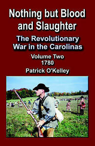 Nothing But Blood and Slaughter: The Revolutionary War in the Carolinas -...