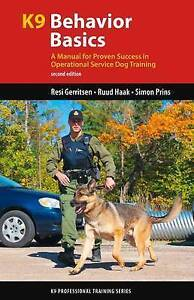 K9 Behavior Basics: A Manual for Proven Success in Operational Service Dog...