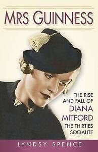Mrs Guinness: The Rise and Fall of Diana Mitford, the Thirties Socialite by...