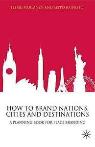 How to Brand Nations, Cities and Destinations: A Planning Book for Place Brandin