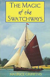 The Magic of the Swatchways by Maurice Griffiths (Paperback, 2000)
