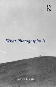 What Photography Is, James Elkins