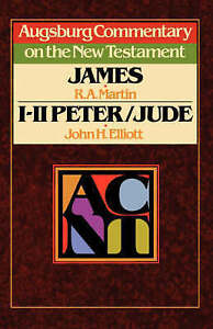 Augsburg Commentary on the New Testament: James, 1-2 Peter, Jude by R. A. Martin