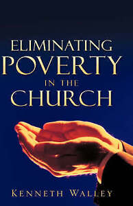 Eliminating Poverty in the Church by Walley, Kenneth -Hcover