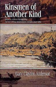 Kinsmen of Another Kind: Dakota-White Relationships in the Upper Mississippi...