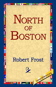 NEW North of Boston by Robert Frost
