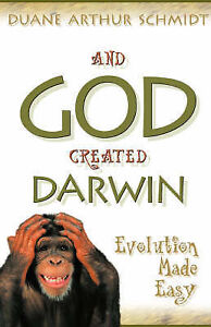 And God Created Darwin by Schmidt, Duane -Paperback