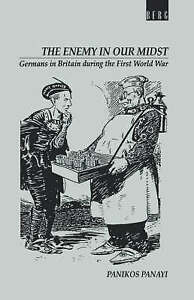 The Enemy in Our Midst: Germans in Britain During the First World War by...