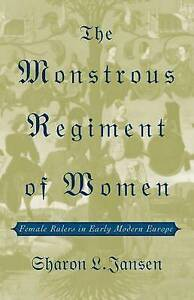 NEW The Monstrous Regiment of Women: Female Rulers in Early Modern Europe
