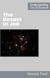 The Gospel in Job (Understanding the Old Testament) by Ford, Yannick