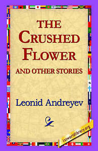NEW The Crushed Flower and Other Stories by Leonid Nikolayevich Andreyev