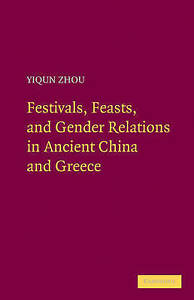 Festivals, Feasts, and Gender Relations in Ancient China and Greece, Zhou, Yiqun