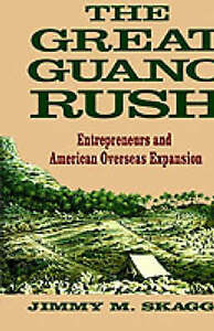 NEW The Great Guano Rush: Entrepreneurs and American Overseas Expansion