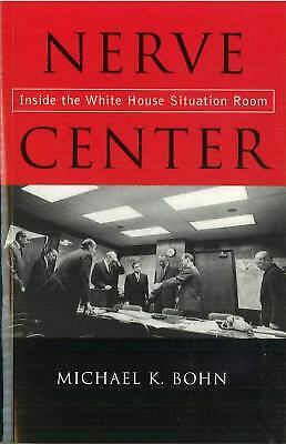 Nerve Center : Inside the White House Situation Room by Bohn
