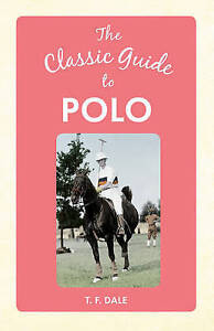 The Classic Guide to Polo, T. F. Dale