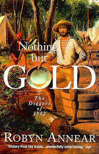 Nothing But Gold: The Diggers of 1852 ' Annear Robyn