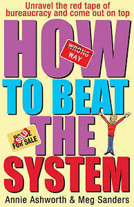 How to Beat the System: Loopholes, Get-outs and Short Cuts - How to Unravel...