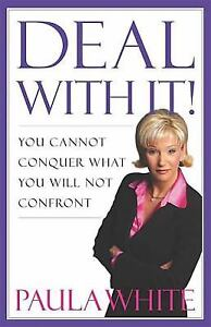 Deal with It! : You Cannot Conquer What You Will Not Confront by Paula White...