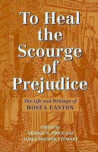 NEW To Heal the Scourge of Prejudice: The Life and Writings of Hosea Easton