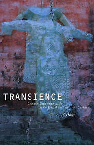 Transience: Chinese Experimental Art at the End of the Twentieth Century by...