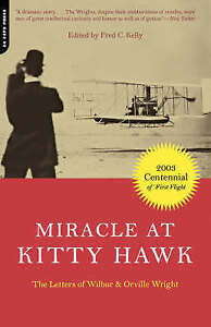 Miracle at Kitty Hawk: The Letters of Wilbur and Orville Wright by Wilbur...