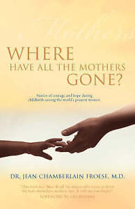 NEW Where Have All the Mothers Gone? by M.D. Dr. Jean Chamberlain Froese