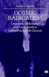 Gothic Radicalism: Literature, Philosophy and Psychoanalysis in the Nineteenth C
