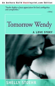 NEW Tomorrow Wendy: A Love Story by Shelley Stoehr
