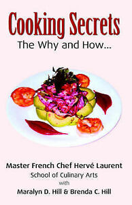NEW Cooking Secrets: The Why and How by Hill & Hill Author: Laurent