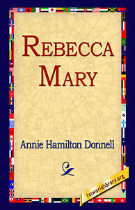 NEW Rebecca Mary by Annie Hamilton Donnell