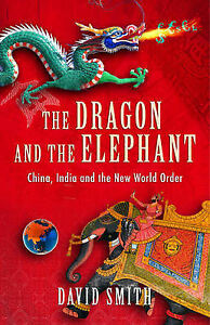 David-Smith-The-Dragon-and-the-Elephant-China-India-and-the-New-World-Order-B