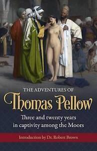 The Adventures Thomas Pellow Three Twenty Years in Captiv by Pellow Thomas