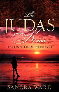 The Judas Kiss...Healing from Betrayal by Ward, Sandra -Paperback