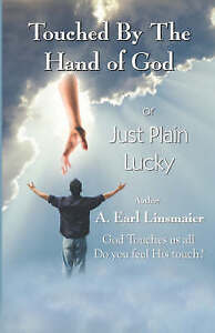 NEW Touched by the Hand of God or Just Plain Lucky by A. Earl Linsmaier