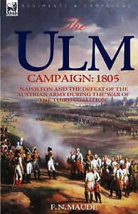 The Ulm Campaign 1805: Napoleon and the Defeat of the Austrian Army During the '