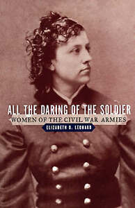 NEW All the Daring of the Soldier: Women of the Civil War Armies
