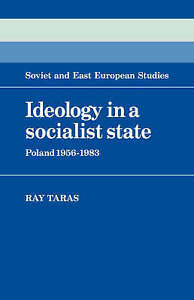Ideology in a Socialist State: Poland 1956-1983 (Cambridge Russian, Soviet and