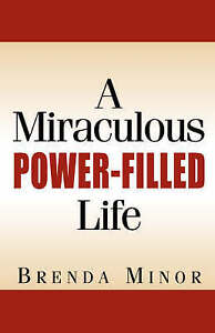 A Miraculous Power-Filled Life by Minor, Brenda 9781591608363 -Hcover