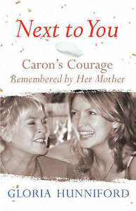 Next to You: Caron's Courage Remembered by Her Mother by Gloria Hunniford (Hardb