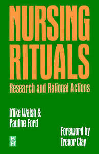 NURSING RITUALS: Reasearch and Rational Actions, Walsh, Mike; Ford, Pauline, Ver