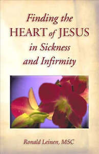 Finding the Heart of Jesus in Sickness and Infirmity by Ronald Leinen...