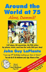 NEW Around the World at 75: Alone Dammit! by John Guy LaPlante