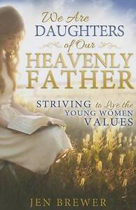 We Are Daughters Our Heavenly Father Striving Live Young Women Values by Brewer