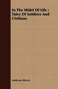 NEW In The Midst Of Life : Tales Of Soldiers And Civilians by Ambrose Bierce