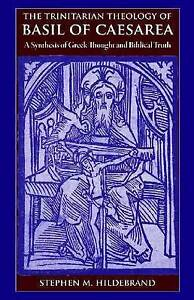 The Trinitarian Theology Basil Caesarea Synthesis Gre by Hildebrand Stephen M