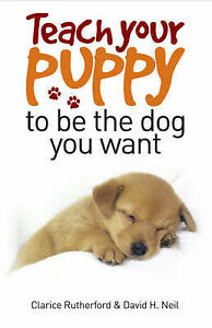 Rutherford  C; Et Al-Teach Your Puppy To Be The Dog You Want  BOOK NEW