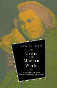 The Critic in the Modern World: Public Criticism from Samuel Johnson to James Wo