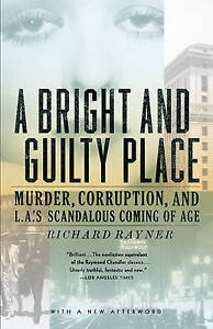 A Bright and Guilty Place: Murder, Corruption, and L.A.'s Scandalous Coming...