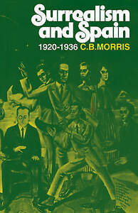 Surrealism and Spain Nineteen Twenty to Nineteen Thirty-Six by Morris, C. B.